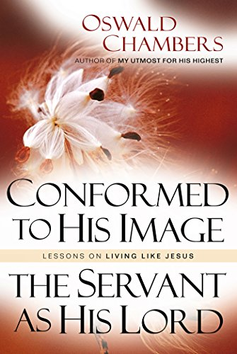 Conformed to His Image / Servant as His Lord: Lessons on Living Like Jesus (OSWALD CHAMBERS LIBRARY) ()
