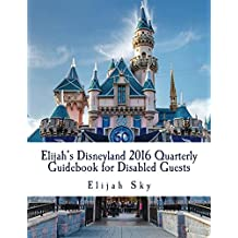 Elijah's Disneyland 2016 Quarterly Guidebook for Disabled Guests: Jan - March Edition