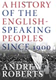 A History of the English-Speaking Peoples since 1900, Andrew Roberts, 0060875984
