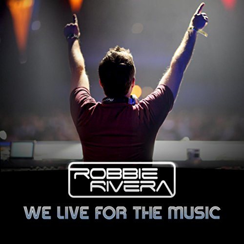 We Live For The Music (Robbie Rivera We Live For The Music)