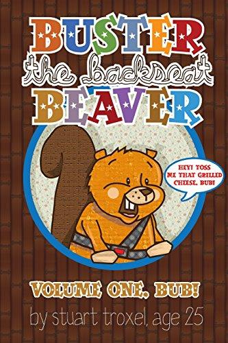 Buster The Backseat Beaver: Volume One, Bub