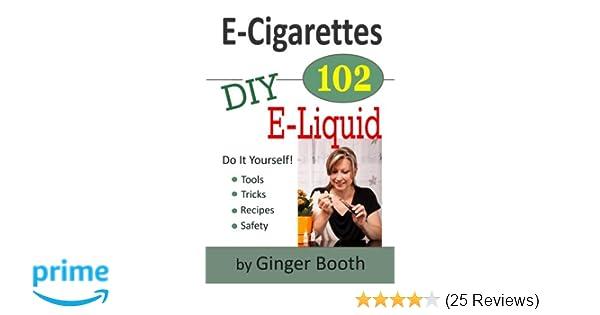 E cigarettes 102 diy e liquid e cigarettes 101 volume 2 ginger e cigarettes 102 diy e liquid e cigarettes 101 volume 2 ginger booth 9781505224443 amazon books solutioingenieria Gallery