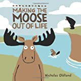 Making the Moose Out of Life, Nicholas Oldland, 1554535808
