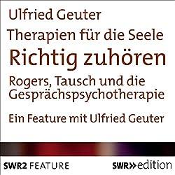 Richtig zuhören - Rogers, Tausch und die Gesprächspsychotherapie (Therapien für die Seele)
