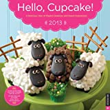 Hello, Cupcake! Calendar 2013: A Delicious Year of Playful Creations and Sweet Inspirations