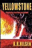 Yellowstone: The Super-Eruption Has Begun by K. R. Nilsen (2013-12-31)