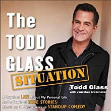 The Todd Glass Situation: A Bunch of Lies about My Personal Life and a Bunch of True Stories about My 30-Year Career in Standup Comedy Audiobook by Todd Glass, Jonathan Grotenstein Narrated by Oliver Wyman