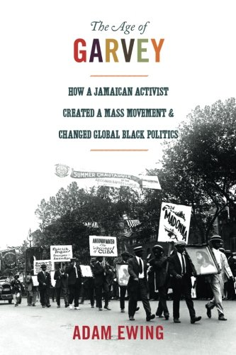 The Age of Garvey How a Jamaican Activist Created a Mass Movement and Changed Global Black Politics (America in the World) [Ewing, Adam] (Tapa Blanda)