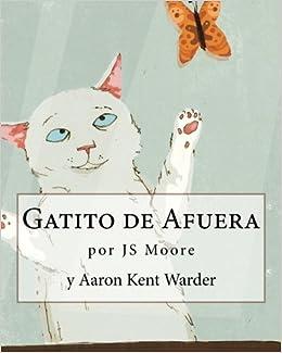 Gatito de Afuera (Spanish Edition): JS Moore, Aaron Kent Warder, Giovanni Sanchez: 9781470130985: Amazon.com: Books