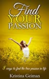 Find Your Passion: 8 Ways To Find The True Passion In Life (Meditation, Visualisation, Self-Confidence, Self-Love, Purpose, Joy, Visualization Techniques, Self Hypnosis)