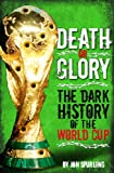 img - for Death or Glory: The Dark History of the World Cup book / textbook / text book