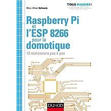 Raspberry Pi et l'Esp 8266 Pour la Domotique: 12 Réalisations Pas