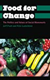 Food for Change : The Politics and Values of Social Movements, Pratt, Jeff and Luetchford, Peter, 0745334482