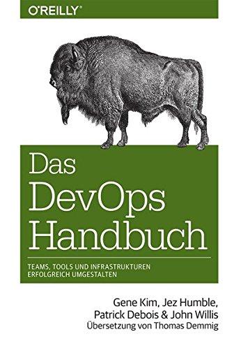 Das DevOps-Handbuch: Teams, Tools und Infrastrukturen erfolgreich umgestalten (Das Handbuch) Taschenbuch – 31. Juli 2017 Gene Kim Jez Humble Patrick Debois John Willis