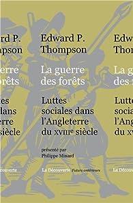 La guerre des forêts : Luttes sociales dans l'Angleterre du XVIIIe siècle par Edward P. Thompson