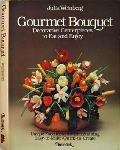 Gourmet Bouquet (Decorative Centerpieces To Eat And Enjoy)