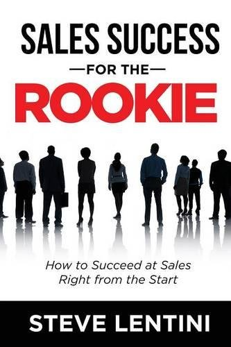 Sales Success for the Rookie: How to Succeed At Sales Right From The Start PDF