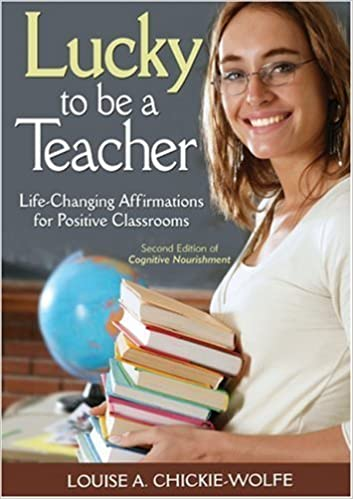 Lucky to Be a Teacher: Life-Changing Affirmations for Positive Classrooms [Paperback] [2009] (Author) Louise A. Chickie-Wolfe