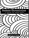 Badass Chronicles: A Journal for Snarky People (Irreverent Book Series) (Volume 10)