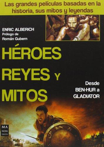 Descargar Libro HÉroes, Reyes Y Mitos: Desde Ben-hur A Gladiator Enric Alberich