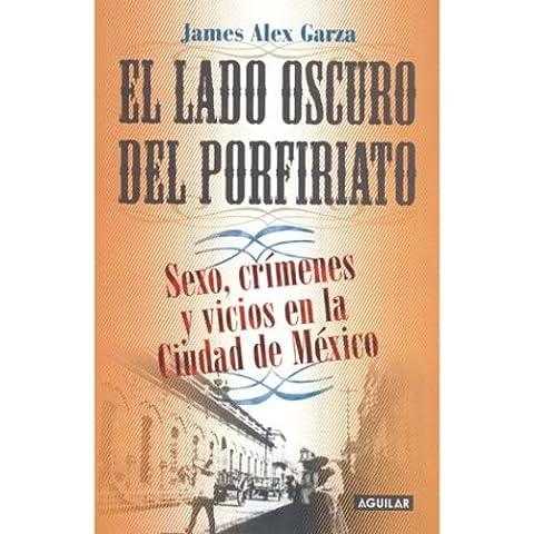 El lado oscuro del porfiriato/ The Dark Side of the Porfiriato: Sexo, Crimenes Y Vicios En La Ciudad De Mexico (Spanish (Sexo And The City)