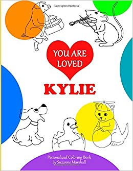 You Are Loved Kylie Coloring Book Personalized Book Coloring Book With Personalization Marshall Suzanne 9781514723739 Amazon Com Books