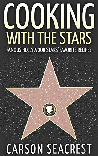 Cooking with the Stars: Famous Hollywood Stars' Favorite Recipes by [Seacrest, Carson]