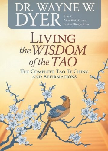 Living the Wisdom of the Tao: The Complete Tao Te Ching and Affirmations [Dr. Wayne W. Dyer] (Tapa Blanda)