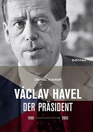 Václav Havel: Der Präsident (1990-2003) Gebundenes Buch – 6. Oktober 2017 Daniel Kaiser Böhlau Wien 3205202465 Politikwissenschaft