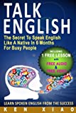Talk English: The Secret To Speak English Like A Native In 6 Months For Busy People (Including 1 Lesson With Free Audio & Video) (Spoken English, ... (Speak English Like A Native Series)