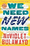 We Need New Names: A Novel (NoViolet Bulawayo)