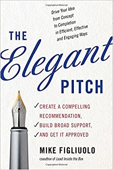 Book Elegant Pitch: Create A Compelling Recommendation, Build Broad Support, And Get It Approved