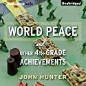 World Peace and Other 4th-Grade Achievements Audiobook by John Hunter Narrated by John Hunter