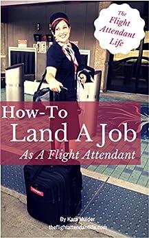 How-To Land A Job As A Flight Attendant by [Mulder, Kara]