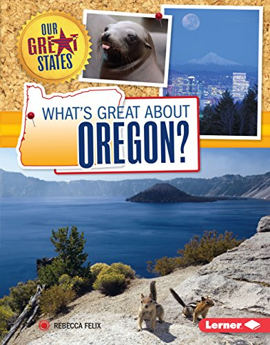 What's Great about Oregon? (Our Great States)