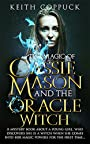 The Magic of Cassie Mason and the Oracle Witch (Book 1 of 3 - Cassie Mason Series): A mystery book about a young girl, who discovers she is a witch when ... into her magic powers for the first time
