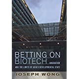 Betting on Biotech: Innovation and the Limits of Asia's Developmental State