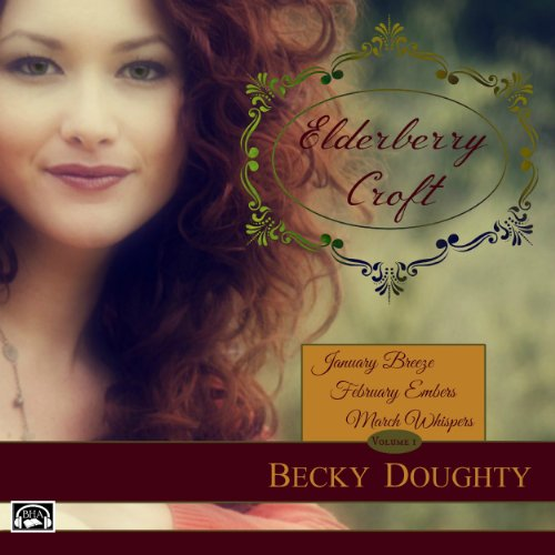 Elderberry Croft: Volume 1: January Breeze, February Embers, March Whispers