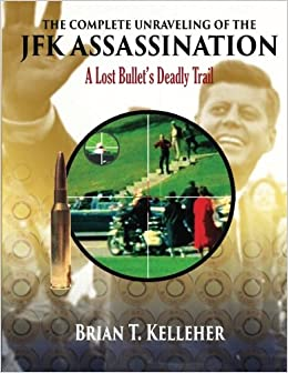 The Complete Unraveling of the JFK Assassination: A Lost Bullet's Deadly Trail