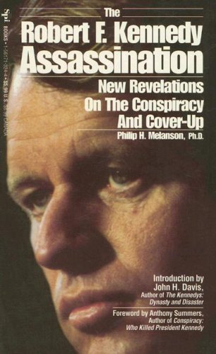The Robert F. Kennedy Assassination: New Revelations on the Conspiracy and Cover-Up, 1968-1991