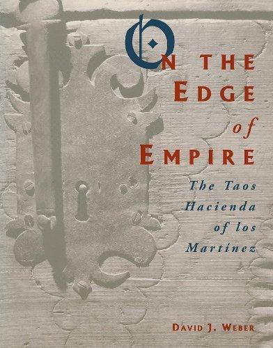 On the Edge of Empire: The Taos Hacienda of Los Martinez
