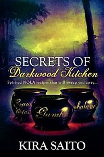 Secrets of Darkwood Kitchen Cookbook: Delicious Recipes from a Southern Kitchen (The Arelia LaRue Series Book 6) by Kira Saito