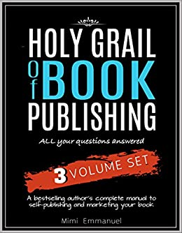 The Holy Grail of Book Publishing: All your questions answered - 3 Volume set - A bestselling author's complete manual to self-publishing and marketing your book by [Emmanuel, Mimi]