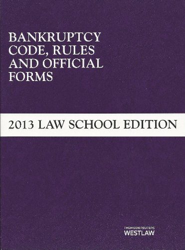 Bankruptcy Code, Rules and Official Forms, June 2013 Law School Edition (Selected Statutes)