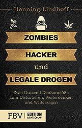 Zombies, Hacker und legale Drogen: Zwei Dutzend Denkanstöße zum Diskutieren, Weiterdenken und Weitersagen