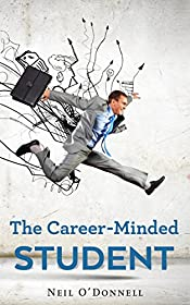 The Career-Minded Student: How To Excel In Classes And Land A Job
