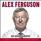 Alex Ferguson: My Autobiography Audiobook by Alex Ferguson Narrated by Alex Ferguson, James Macpherson