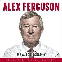 Alex Ferguson: My Autobiography Hörbuch von Alex Ferguson Gesprochen von: Alex Ferguson, James Macpherson