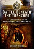 Battle Beneath the Trenches: The Cornish Miners of the 251st Tunnelling Company
