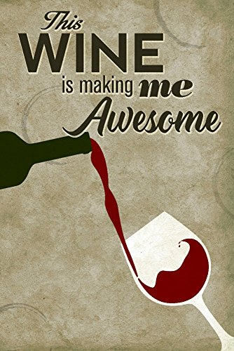 (This Wine is Making Me Awesome Sentiment - Wine Bottle Pouring and Glass (12x18 Art Print, Wall Decor Travel Poster))